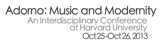 Adorno: Music and Modernity - An Interdisciplinary Conference at Harvard University