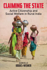 Claiming the State: Active Citizenship and Social Welfare in Rural India