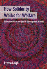 How Solidarity Works for Welfare: Subnationalism and Social Development in India