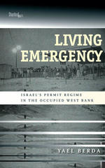 Living Emergency: Israel's Permit Regime in the Occupied West Bank