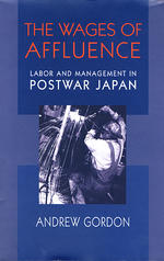 The Wages of Affluence: Labor and Management in Postwar Japan
