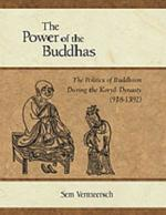 The Power of the Buddhas: The Politics of Buddhism during the Koryo Dynasty (918 - 1392)