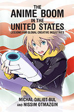 The Anime Boom in the United States: Lessons for Global Creative Industries