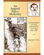 An Imperial Path to Modernity: Yoshino Sakuzō and a New Liberal Order in East Asia, 1905–1937