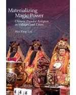 Materializing Magic Power: Chinese Popular Religion in Villages and Cities