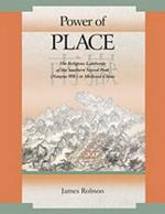 Power of Place: The Religious Landscape of the Southern Sacred Peak (Nanyue 南嶽) in Medieval China