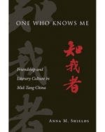 One Who Knows Me: Friendship and Literary Culture in Mid-Tang China
