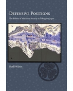 Defensive Positions: The Politics of Maritime Security in Tokugawa Japan