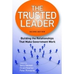 The Trusted Leader:  Building the Relationships That Make Government Work, 2nd edition