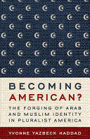 Becoming American?: The Forging of Arab and Muslim Identity in Pluralist America