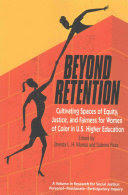 Beyond Retention: Cultivating Spaces of Equity, Justice, and Fairness for Women of Color in U.S. Higher Education