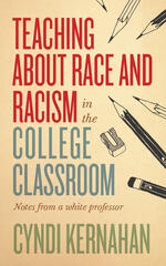 Teaching about Race and Racism in the College Classroom : Notes from a White Professor