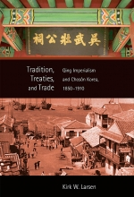 Tradition, Treaties, and Trade: Qing Imperialism and Chosŏn Korea, 1850–1910