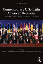 Contemporary U.S.-Latin American Relations: Cooperation or Conflict in the 21st. Century