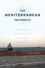 The Mediterranean Incarnate: Region Formation between Sicily and Tunisia since World War II