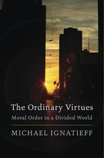 The Ordinary Virtues: Moral Order in a Divided World