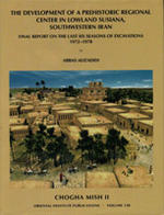 Chogha Mish Volume II: The Development of a Prehistoric Regional Center in Lowland Susiana, Southwestern Iran: Final Report on the Last Six Seasons of Excavation, 1972-1978