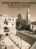 Jewish Quarter Excavations in the Old City Jerusalem Volume V: The Cardo (Area X) and the Nea Church (Areas D and T), Final Report