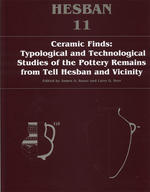 Ceramic Finds: Typological and Technological Studies of the Pottery Remains from Tell Hesban and Vicinity