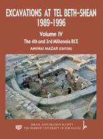 Excavations at Tel Beth-Shean, Volume IV: The Fourth and Third Millennia BCE