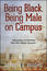 Being Black, Being Male on Campus :Understanding and Confronting Black Male Collegiate Experiences