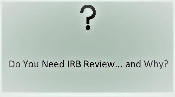 Do You Need IRB Review...  and Why?
