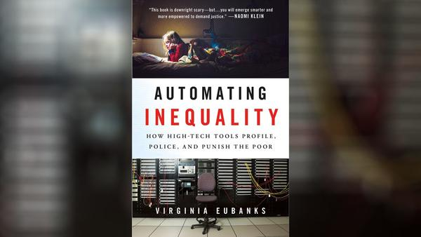 How High-Tech Tools Profile and Punish the Poor Police Automating Inequality