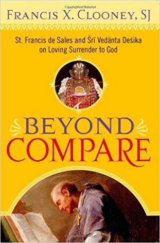 Beyond Compare: St. Francis de Sales and Sri Vedanta Desika on Loving Surrender to God