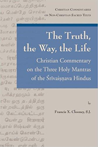 The Truth, the Way, the Life: Christian Commentary on the Three Holy Mantras of the Srivaisnava Hindus