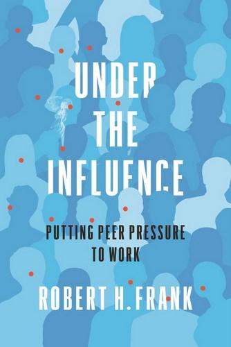 Under the Influence, by Robert H. Frank