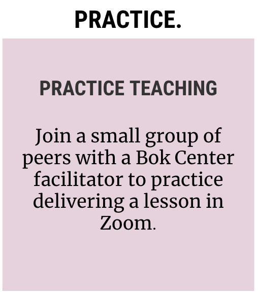 Icon reading: Practice. Practice Teaching: Join a small group of peers with a Bok Center facilitator to practice delivering a lesson in Zoom.