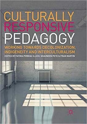 Culturally Responsive Pedagogy: Working towards Decolonization, Indigeneity and Interculturalism