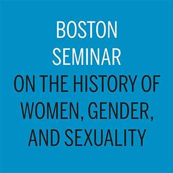 Boston Seminar on the History of Wemen, Gender, and Sexuality - picture