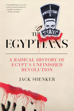 The Egyptians - a Radical History of Egypt's Unfinished Revolution