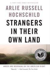 Strangers in Their Own Land, by Arlie Russell Hochschild