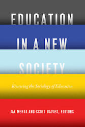 Education in a New Society, edited by Jal Mehta and Scott Davies