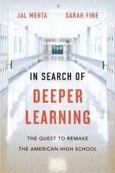 In Search of Deeper Learning, by Jal Mehta and Sarah Fine