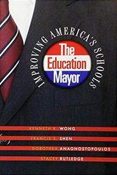 The Education Mayor, by Kenneth K. Wong, Francis X. Shen, Dorothea Anagnostopoulos, and Stacey Rutledge