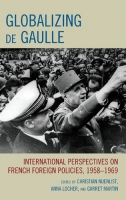 Globalizing de Gaulle: International Perspectives on French Foreign Policies, 1958–1969