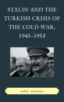 Stalin and the Turkish Crisis of the Cold War, 1945–1953