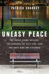 Uneasy Peace, by Patrick Sharkey