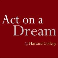 Act on a Dream @ Harvard College