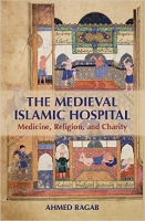 The Medieval Islamic Hospital by Ahmed Ragab