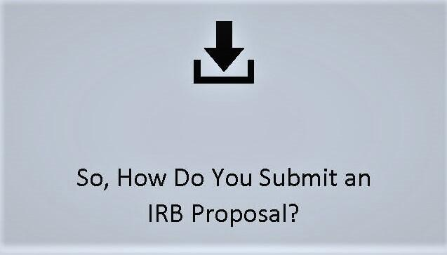 So How Do You Submit an IRB Proposal?