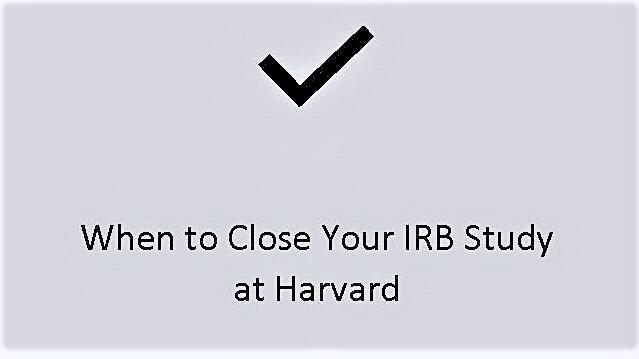 When to Close Your IRB Study at Harvard
