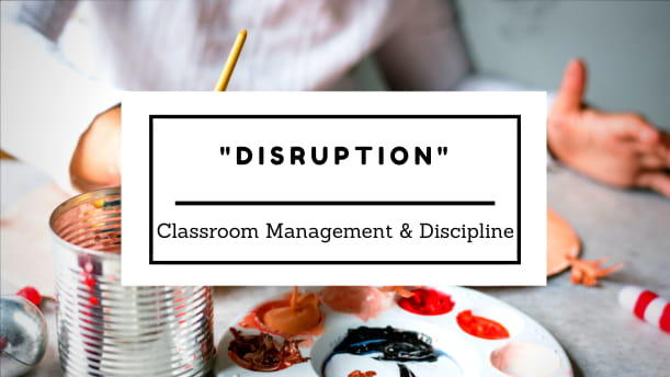 Disruption: classroom management and discipline