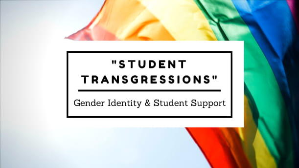 Student Transgressions: Gender Identity and Student Support
