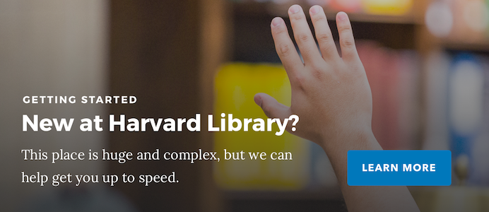 Getting started at Harvard Library