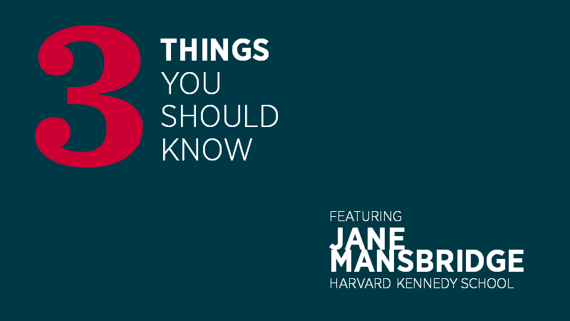 Three Things You Should Know with Jane Mansbridge