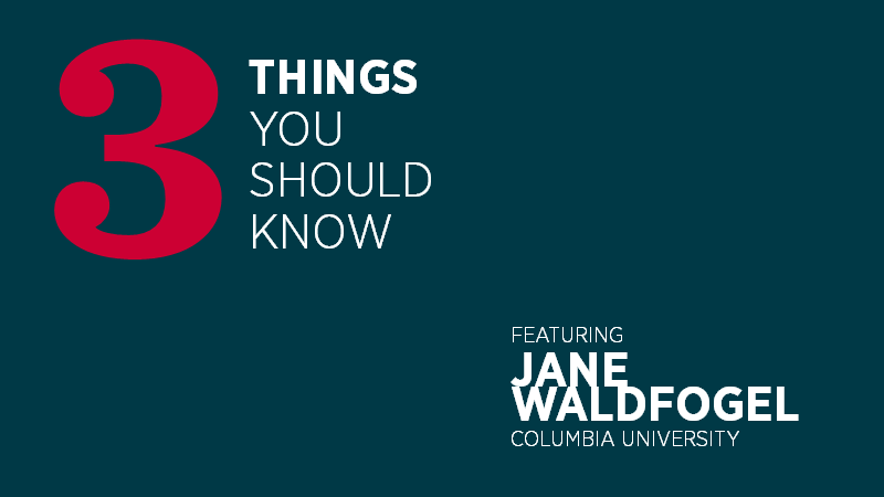 Three Things You Should Know with Jane Waldfogel